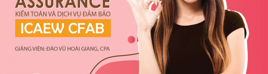 Lịch khai giảng Assurance (Kiểm toán và dịch vụ đảm bảo) - ICAEW CFAB!!!